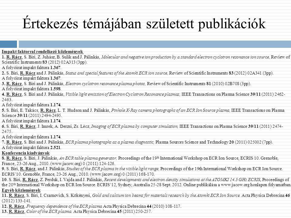 Értekezés témájában született publikációk Impakt faktorral rendelkező közlemények 1. R. Rácz, S. Biri, Z. Juhász, B. Sulik and J. Pálinkás, Molecular