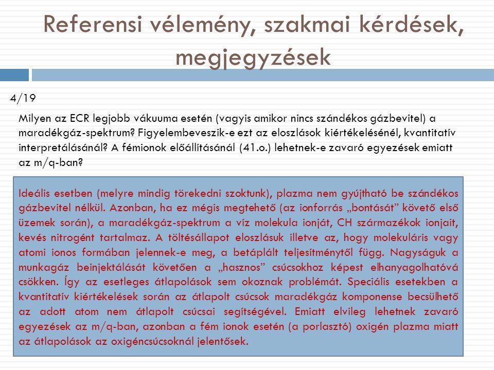 Referensi vélemény, szakmai kérdések, megjegyzések 4/19 Milyen az ECR legjobb vákuuma esetén (vagyis amikor nincs szándékos gázbevitel) a maradékgáz