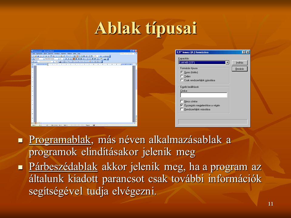 11 Ablak típusai  Programablak, más néven alkalmazásablak a programok elindításakor jelenik meg  Párbeszédablak akkor jelenik meg, ha a program az á