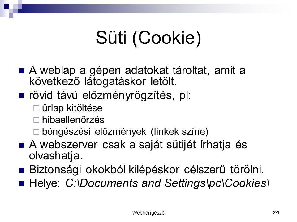 Webböngésző24 Süti (Cookie)  A weblap a gépen adatokat tároltat, amit a következő látogatáskor letölt.  rövid távú előzményrögzítés, pl:  űrlap kit