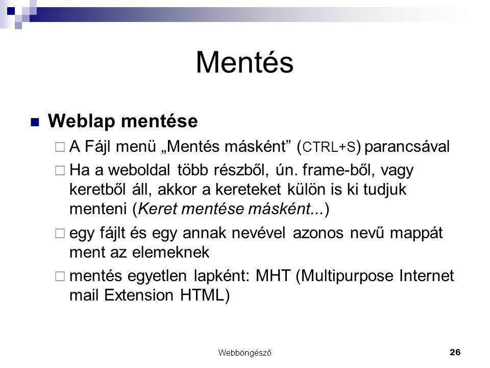 """Webböngésző26 Mentés  Weblap mentése  A Fájl menü """"Mentés másként"""" ( CTRL+S ) parancsával  Ha a weboldal több részből, ún. frame-ből, vagy keretből"""
