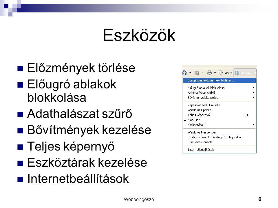 Webböngésző6 Eszközök  Előzmények törlése  Előugró ablakok blokkolása  Adathalászat szűrő  Bővítmények kezelése  Teljes képernyő  Eszköztárak ke