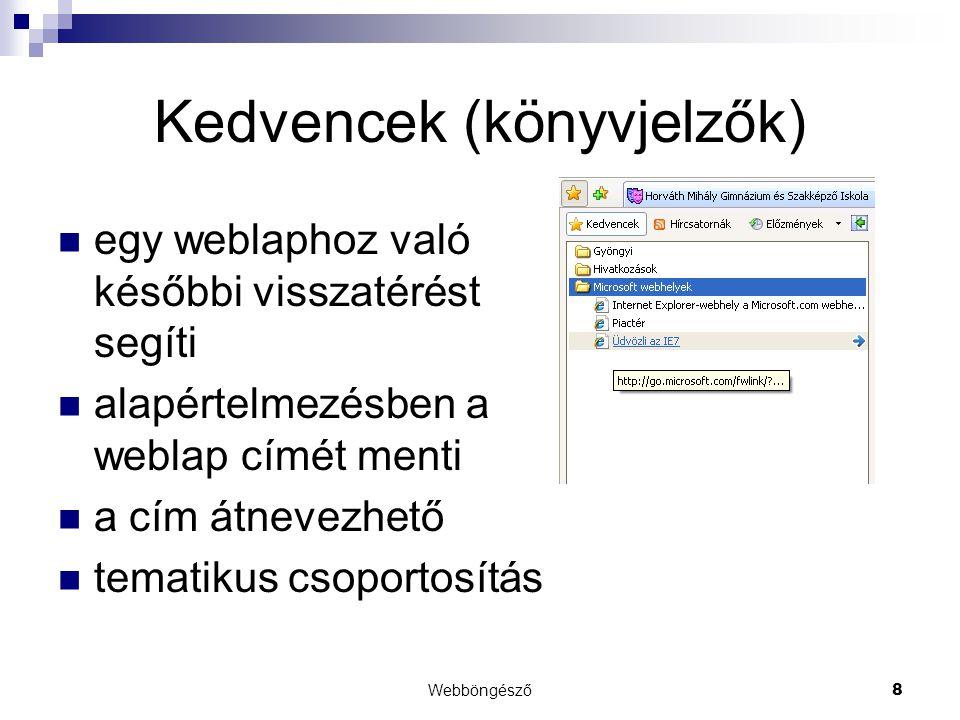 Webböngésző8 Kedvencek (könyvjelzők)  egy weblaphoz való későbbi visszatérést segíti  alapértelmezésben a weblap címét menti  a cím átnevezhető  t