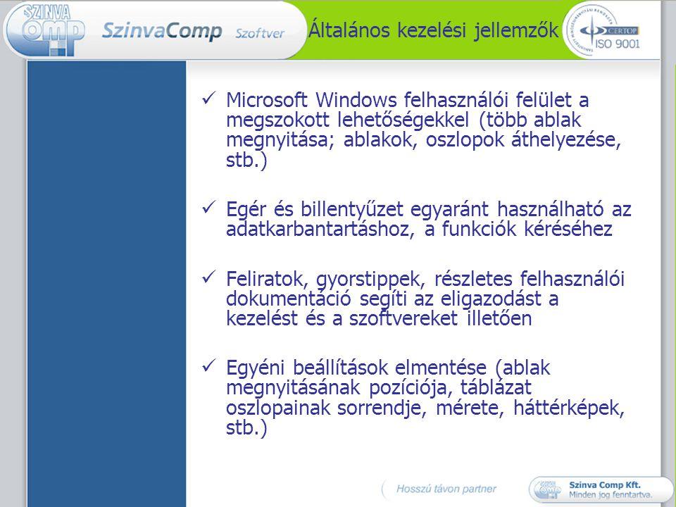 Általános kezelési jellemzők  Microsoft Windows felhasználói felület a megszokott lehetőségekkel (több ablak megnyitása; ablakok, oszlopok áthelyezés