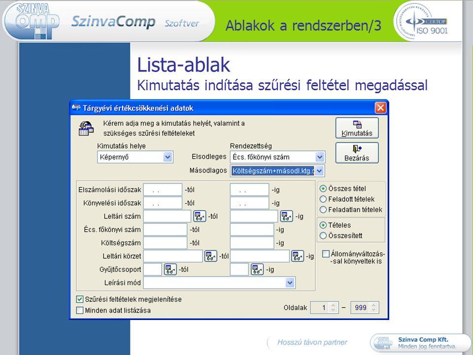Eszköztárak/1 Vezérlő eszközsor Adatfelvivő ablakban az adatkarbantartást segíti:  lapozás a tételek között  felvitel, módosítás, törlés  lista nyomtatása, stb.