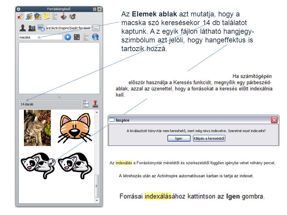 Az Elemek ablak azt mutatja, hogy a macska szó keresésekor 14 db találatot kaptunk. A z egyik fájlon látható hangjegy- szimbólum azt jelöli, hogy hang