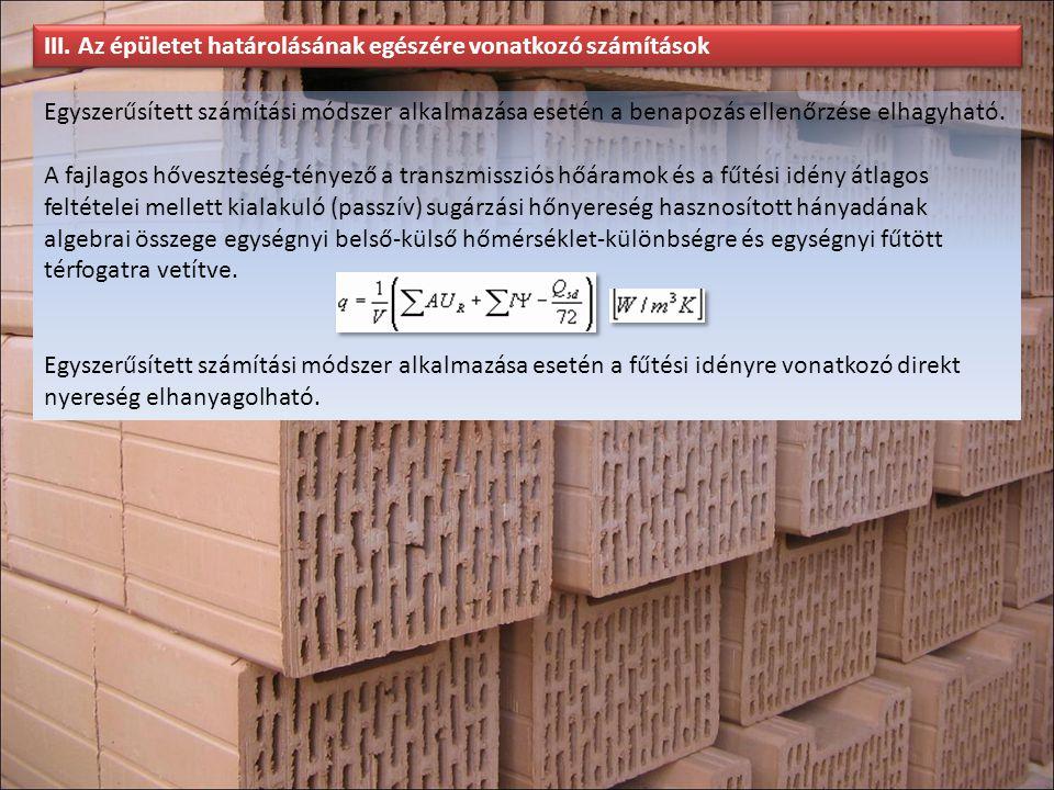 III. Az épületet határolásának egészére vonatkozó számítások Egyszerűsített számítási módszer alkalmazása esetén a benapozás ellenőrzése elhagyható. A