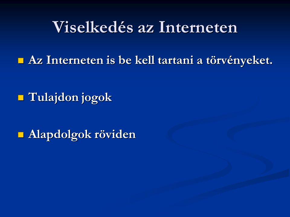 Viselkedés az Interneten  Az Interneten is be kell tartani a törvényeket.  Tulajdon jogok  Alapdolgok röviden