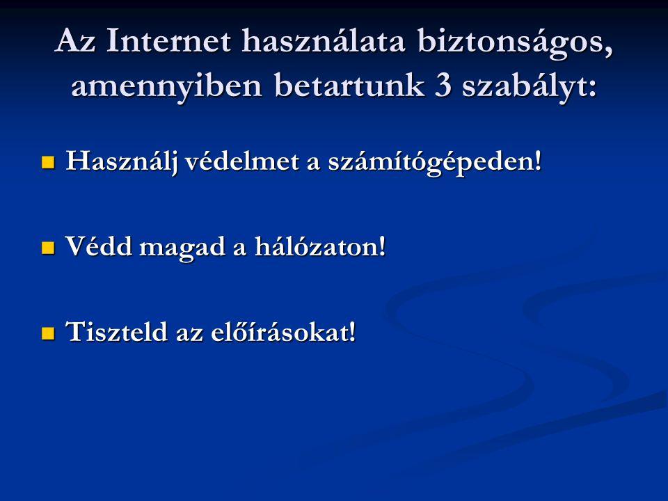 Az Internet használata biztonságos, amennyiben betartunk 3 szabályt:  Használj védelmet a számítógépeden!  Védd magad a hálózaton!  Tiszteld az elő