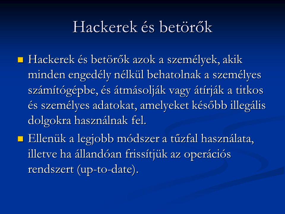 Hackerek és betörők  Hackerek és betörők azok a személyek, akik minden engedély nélkül behatolnak a személyes számítógépbe, és átmásolják vagy átírjá