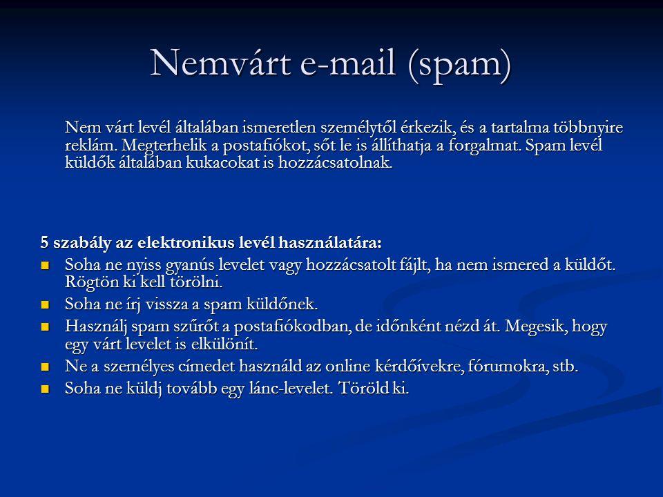 Nemvárt e-mail (spam) Nem várt levél általában ismeretlen személytől érkezik, és a tartalma többnyire reklám. Megterhelik a postafiókot, sőt le is áll