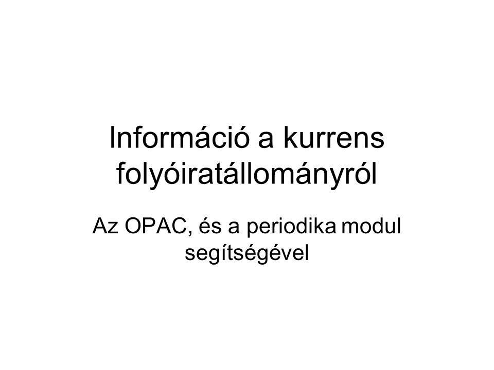 Információ a kurrens folyóiratállományról Az OPAC, és a periodika modul segítségével