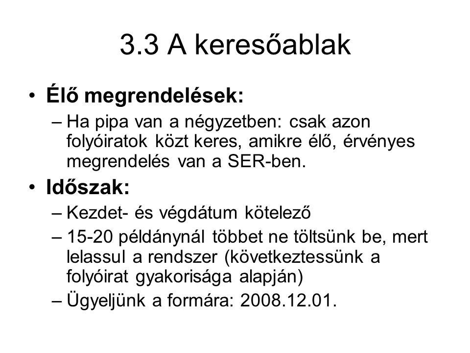 3.3 A keresőablak •Élő megrendelések: –Ha pipa van a négyzetben: csak azon folyóiratok közt keres, amikre élő, érvényes megrendelés van a SER-ben.