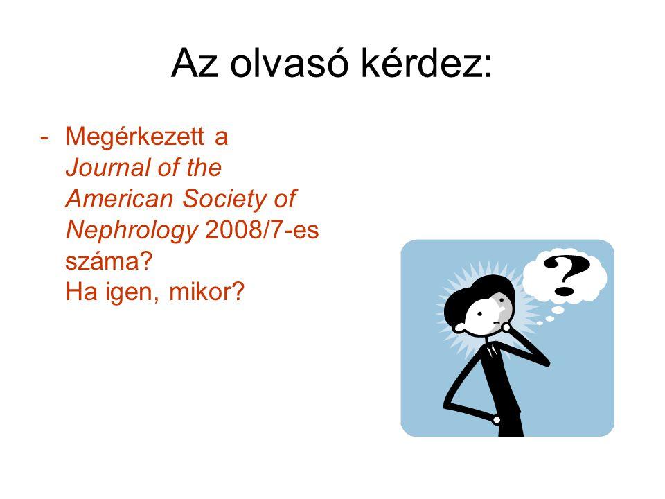 Az olvasó kérdez: -Megérkezett a Journal of the American Society of Nephrology 2008/7-es száma.