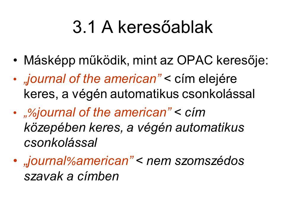"""3.1 A keresőablak •Másképp működik, mint az OPAC keresője: •"""" journal of the american < cím elejére keres, a végén automatikus csonkolással •""""% journal of the american < cím közepében keres, a végén automatikus csonkolással •""""journal % american < nem szomszédos szavak a címben"""