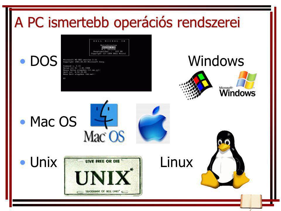 •DOSWindows •Mac OS •UnixLinux A PC ismertebb operációs rendszerei