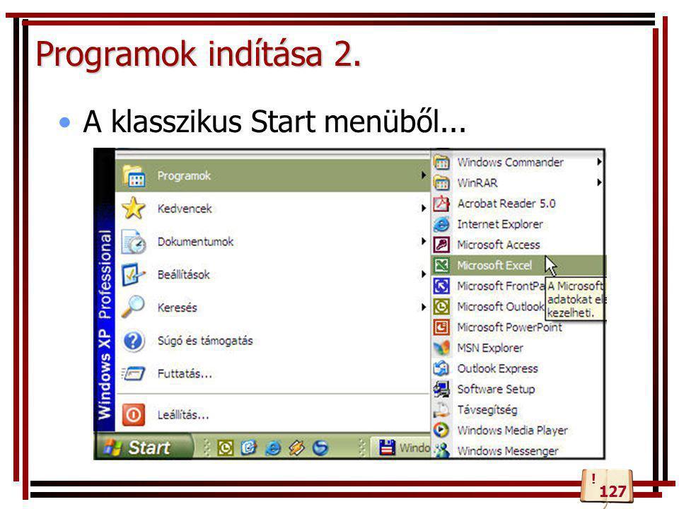 Programok indítása 2. •A klasszikus Start menüből... 127 !