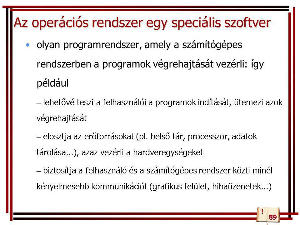 Az operációs rendszer funkciói •rendszeradminisztráció (kernel) – processzorütemezés – megszakításkezelés (hardver, szoftver) – szinkronizálás: erőforrásigények várakozási sora – tárkezelés: a belső tár (főtár) elosztása – perifériakezelés – adatkezelés: az adatállományokkal kapcsolatos műveletek – működésnyilvántartás: pl.: hardver hibastatisztika vezetése – interfész: kapcsolattartás az üzemeltetővel •programfejlesztési támogatás •alkalmazói támogatás (shell) – operátori és munkavezérlői (felhasználói) parancsnyelvi rendszer – rendszerszolgáltatások: a rendszer magjával közvetlenül nem megoldható rendszerfeladatok – segédprogram-készlet: rutinfeladatok megoldására – alkalmazói programcsomagok stb.