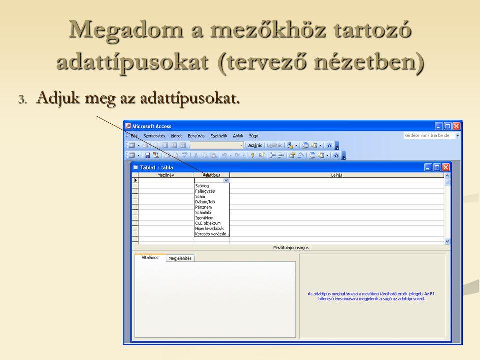Megadom a mezőkhöz tartozó adattípusokat (tervező nézetben) 3. Adjuk meg az adattípusokat.