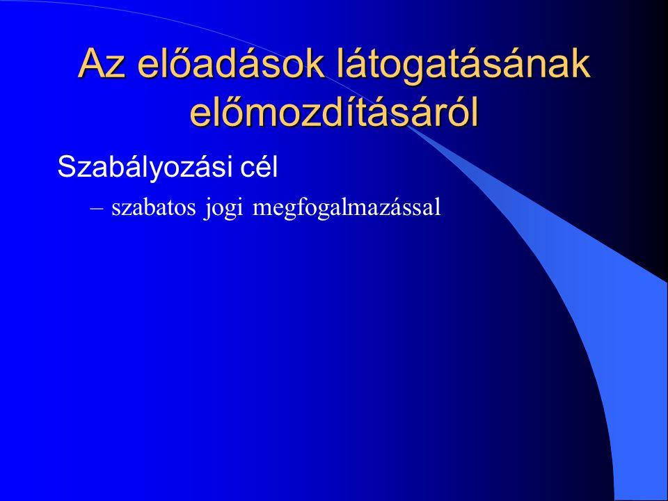 Az előadások látogatásának előmozdításáról Szabályozási cél –szabatos jogi megfogalmazással