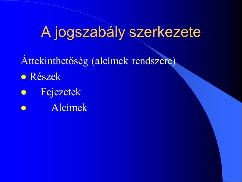 A jogszabály szerkezete Áttekinthetőség (alcímek rendszere) l Részek l Fejezetek l Alcímek