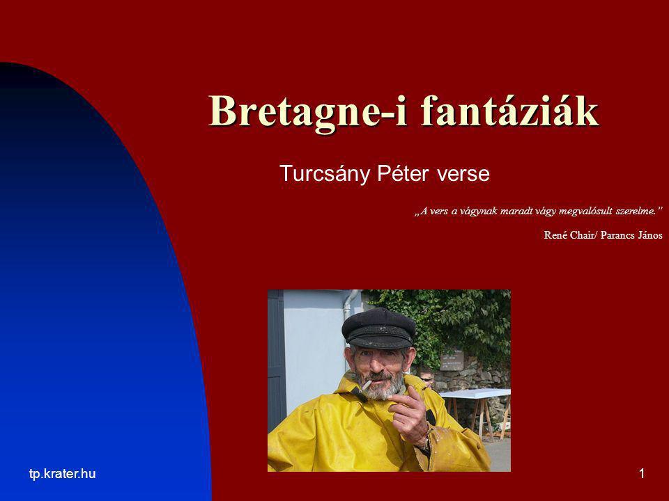 """tp.krater.hu1 Bretagne-i fantáziák Turcsány Péter verse """"A vers a vágynak maradt vágy megvalósult szerelme."""" René Chair/ Parancs János"""