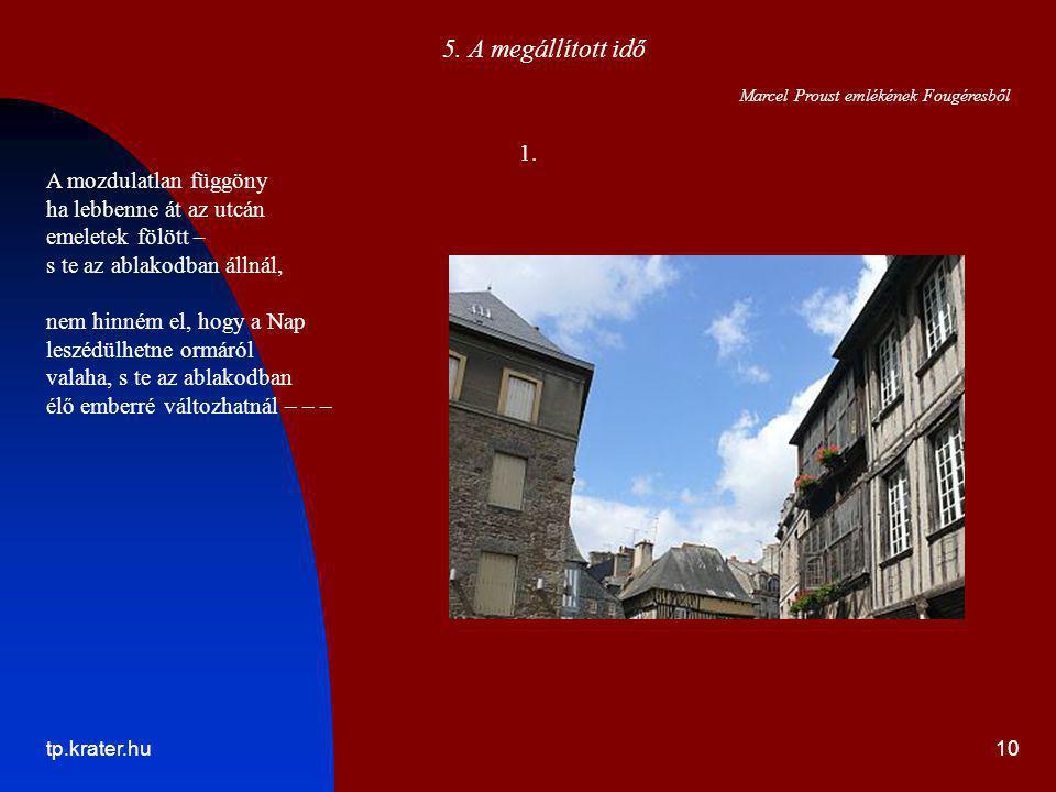 tp.krater.hu10 5. A megállított idő Marcel Proust emlékének Fougéresből 1. A mozdulatlan függöny ha lebbenne át az utcán emeletek fölött – s te az abl