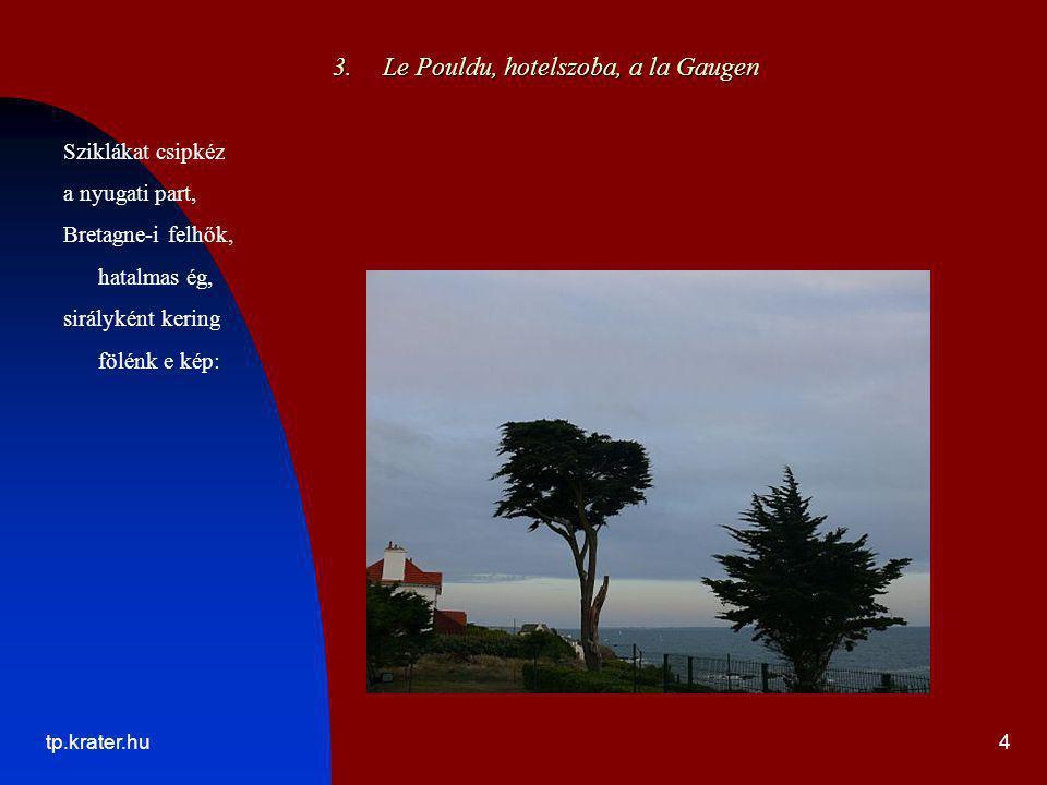 tp.krater.hu4 3. Le Pouldu, hotelszoba, a la Gaugen Sziklákat csipkéz a nyugati part, Bretagne-i felhők, hatalmas ég, sirályként kering fölénk e kép: