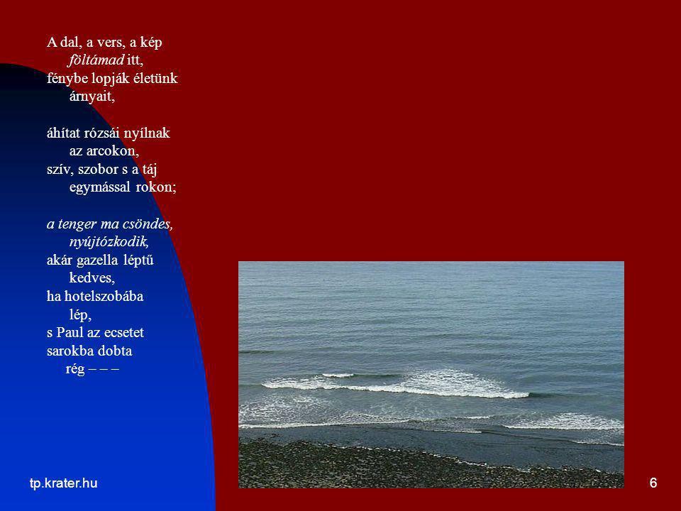 tp.krater.hu6 A dal, a vers, a kép föltámad itt, fénybe lopják életünk árnyait, áhítat rózsái nyílnak az arcokon, szív, szobor s a táj egymással rokon