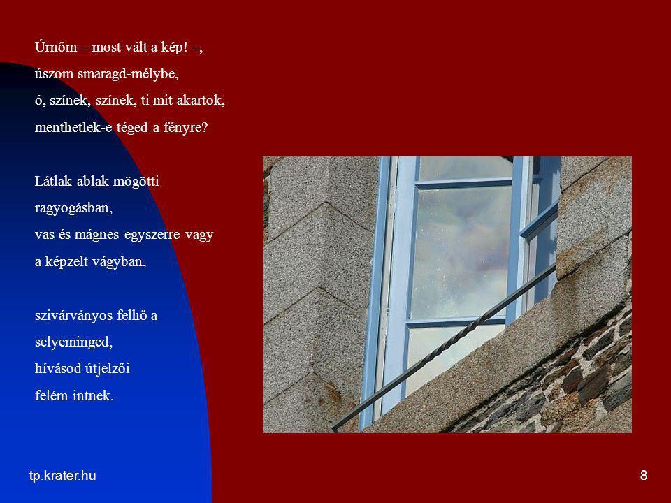 tp.krater.hu8 Úrnőm – most vált a kép! –, úszom smaragd-mélybe, ó, színek, színek, ti mit akartok, menthetlek-e téged a fényre? Látlak ablak mögötti r