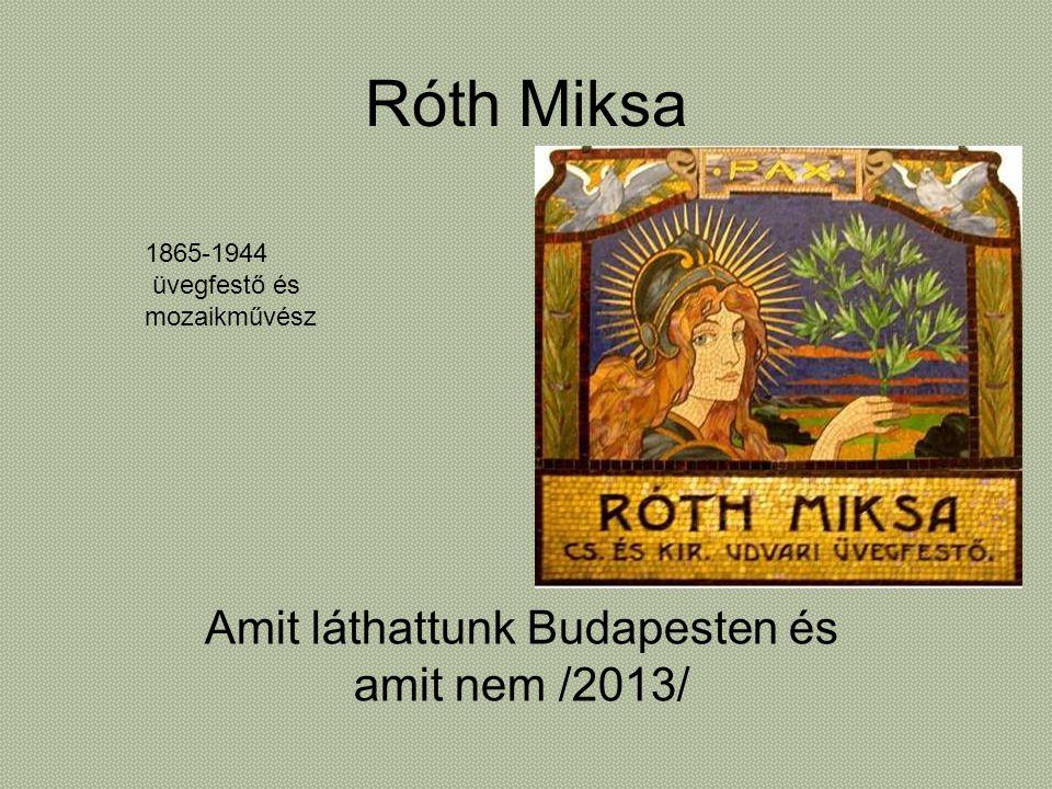 Róth Miksa Amit láthattunk Budapesten és amit nem /2013/ 1865-1944 üvegfestő és mozaikművész