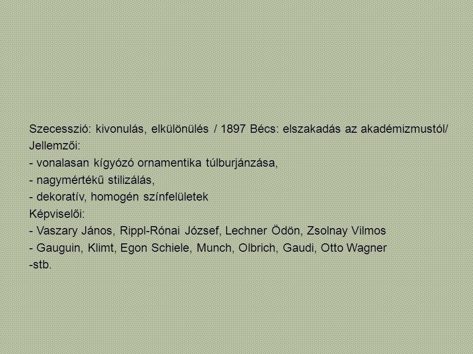 Szecesszió: kivonulás, elkülönülés / 1897 Bécs: elszakadás az akadémizmustól/ Jellemzői: - vonalasan kígyózó ornamentika túlburjánzása, - nagymértékű