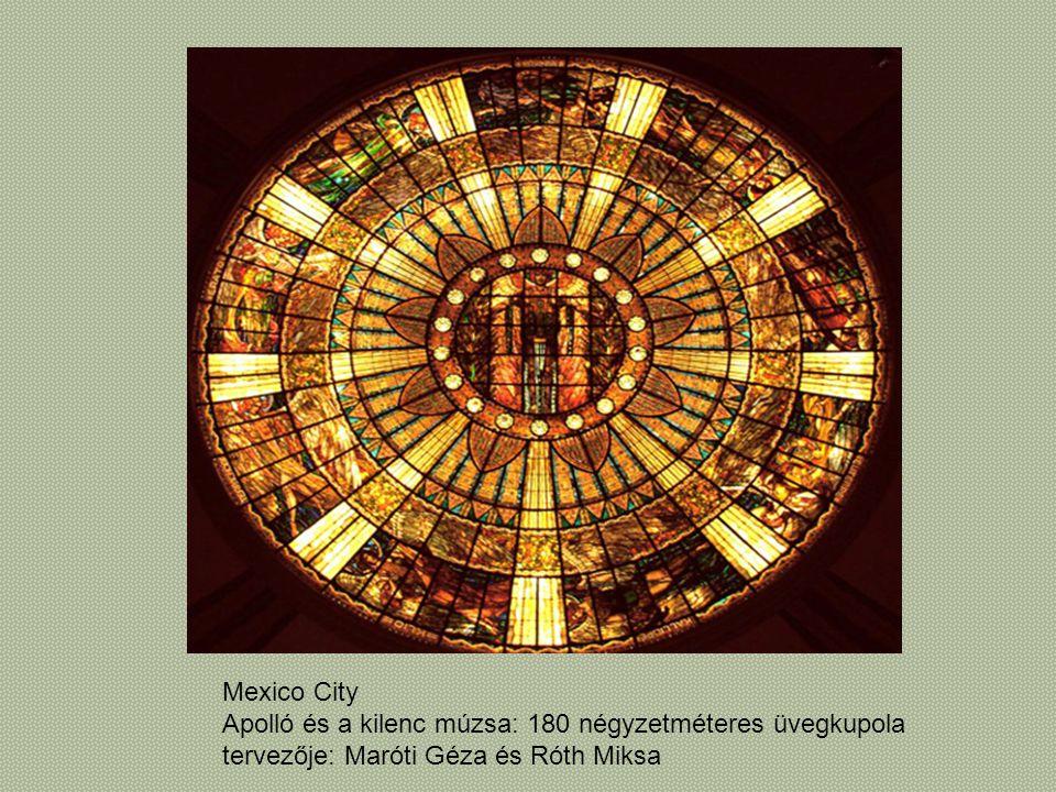 Mexico City Apolló és a kilenc múzsa: 180 négyzetméteres üvegkupola tervezője: Maróti Géza és Róth Miksa