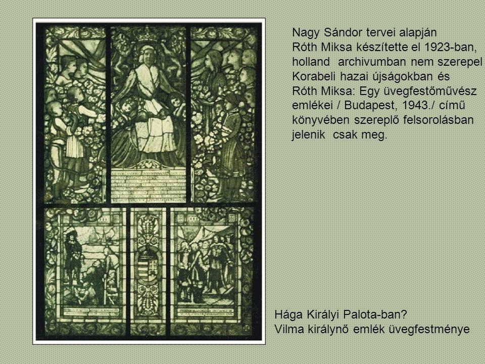 Hága Királyi Palota-ban? Vilma királynő emlék üvegfestménye Nagy Sándor tervei alapján Róth Miksa készítette el 1923-ban, holland archivumban nem szer