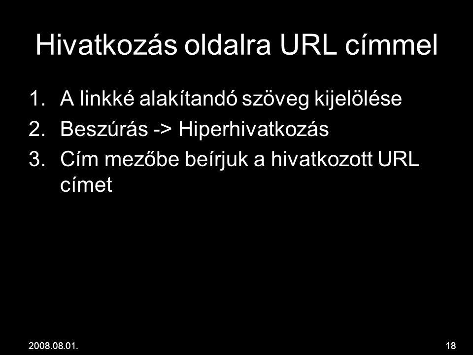 2008.08.01.18 Hivatkozás oldalra URL címmel 1.A linkké alakítandó szöveg kijelölése 2.Beszúrás -> Hiperhivatkozás 3.Cím mezőbe beírjuk a hivatkozott U