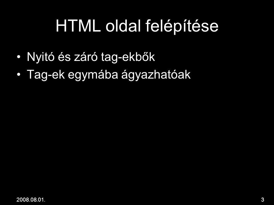 2008.08.01.3 HTML oldal felépítése •Nyitó és záró tag-ekbők •Tag-ek egymába ágyazhatóak