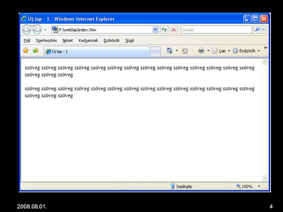 2008.08.01.25 Képek beszúrása 1.Kép helyi mappába másolása 2.Beszúrás -> Kép -> Fájlból 3.Mappa kikeresése 4.Kép kiválasztása