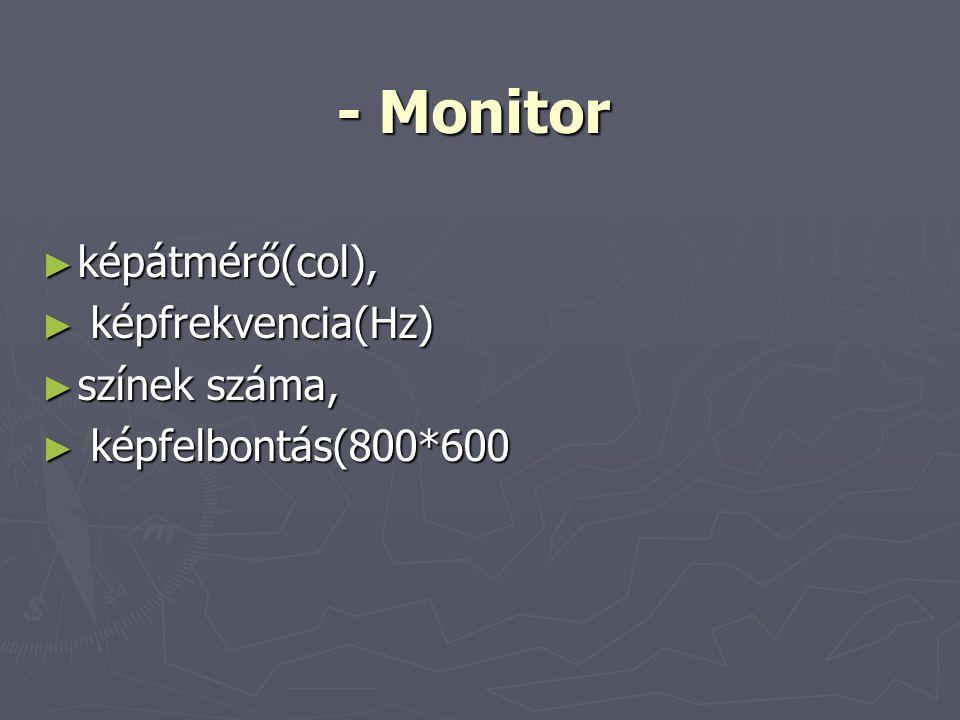 ► képátmérő(col), ► képfrekvencia(Hz) ► színek száma, ► képfelbontás(800*600 - Monitor
