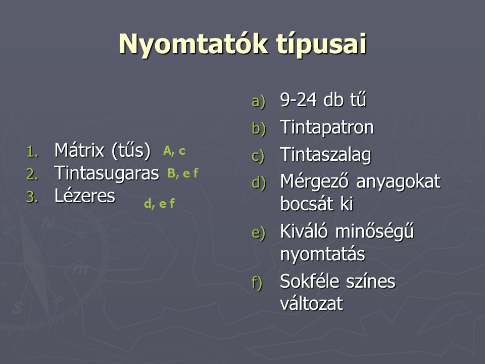 Nyomtatók típusai 1.Mátrix (tűs) 2. Tintasugaras 3.