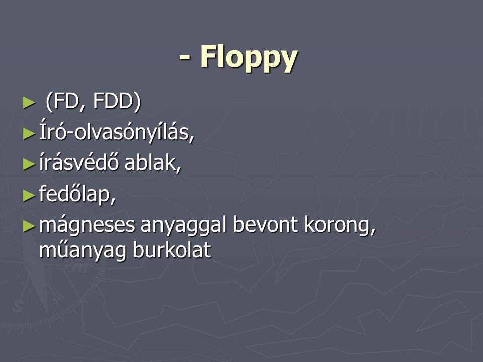 ► (FD, FDD) ► Író-olvasónyílás, ► írásvédő ablak, ► fedőlap, ► mágneses anyaggal bevont korong, műanyag burkolat - Floppy