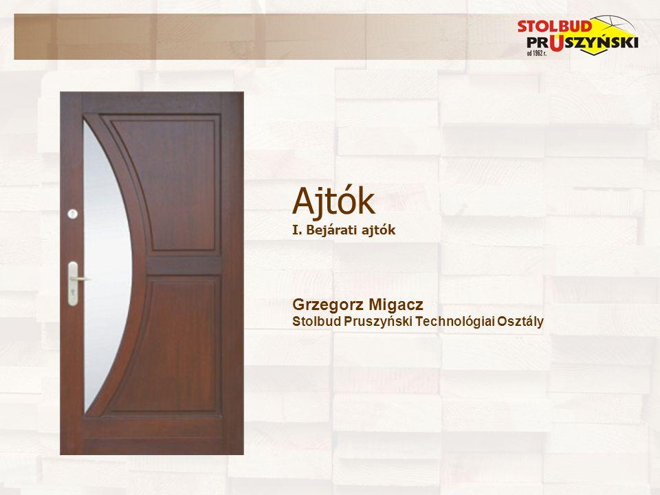 Ajtók I. Bejárati ajtók Grzegorz Migacz Stolbud Pruszyński Technológiai Osztály