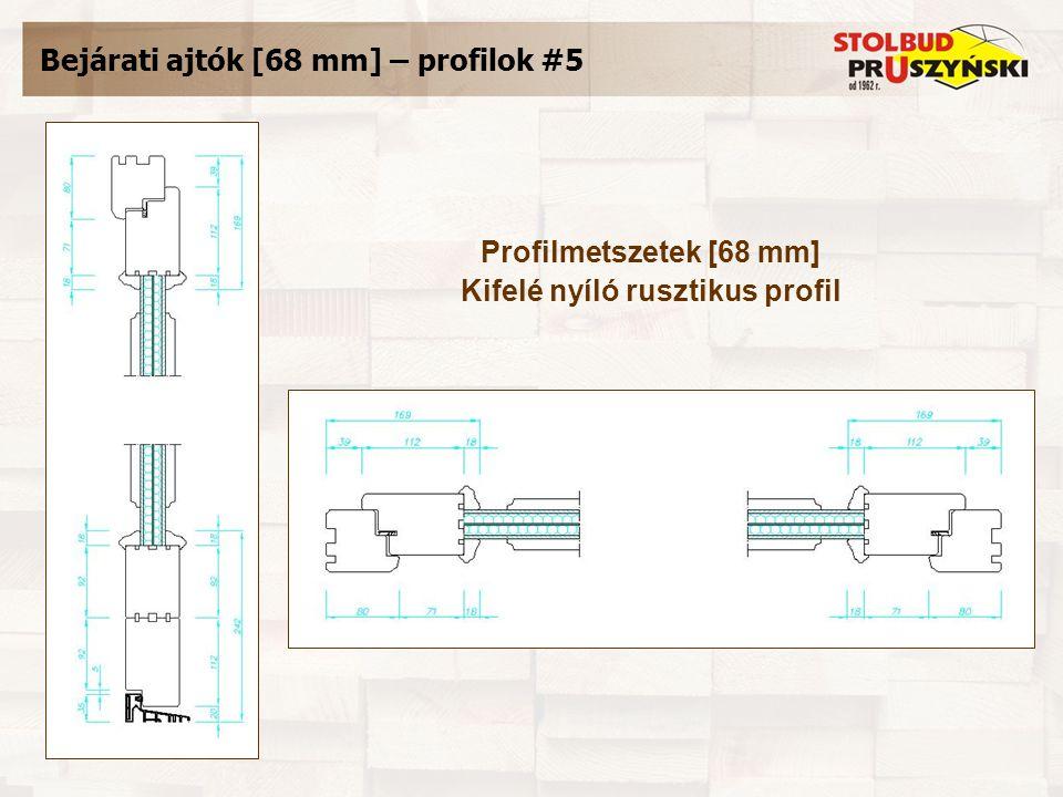Bejárati ajtók [68 mm] – profilok #5 Profilmetszetek [68 mm] Kifelé nyíló rusztikus profil