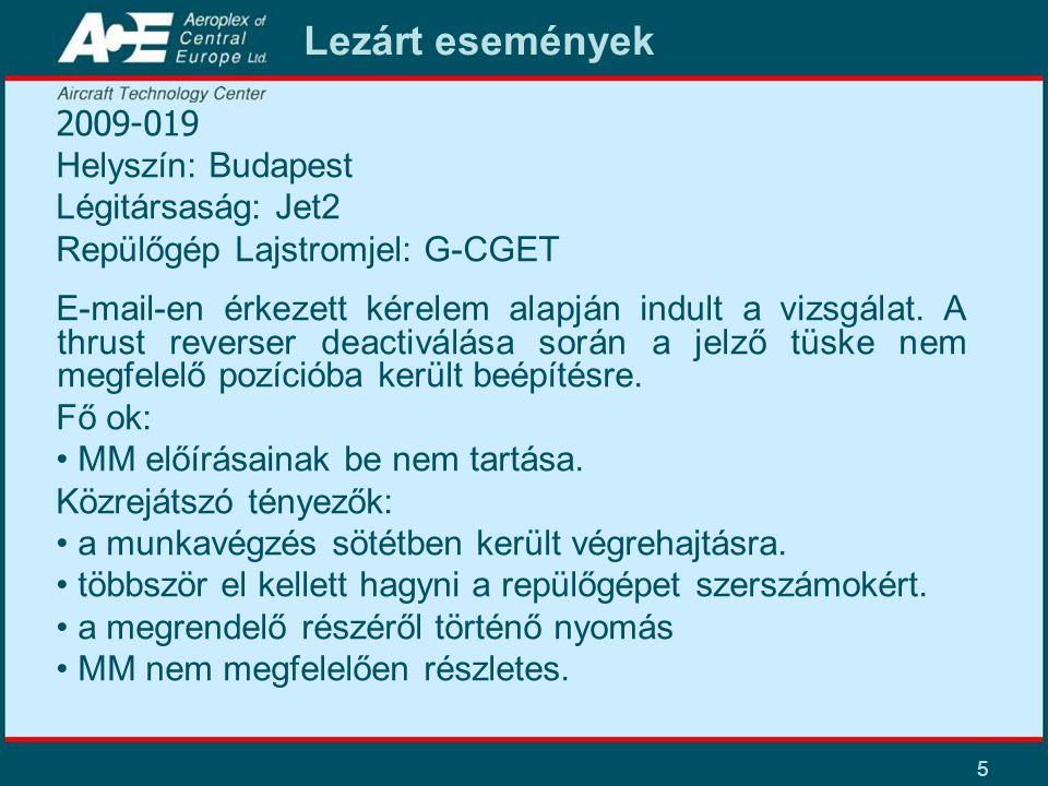 5 Lezárt események 2009-019 Helyszín: Budapest Légitársaság: Jet2 Repülőgép Lajstromjel: G-CGET E-mail-en érkezett kérelem alapján indult a vizsgálat.