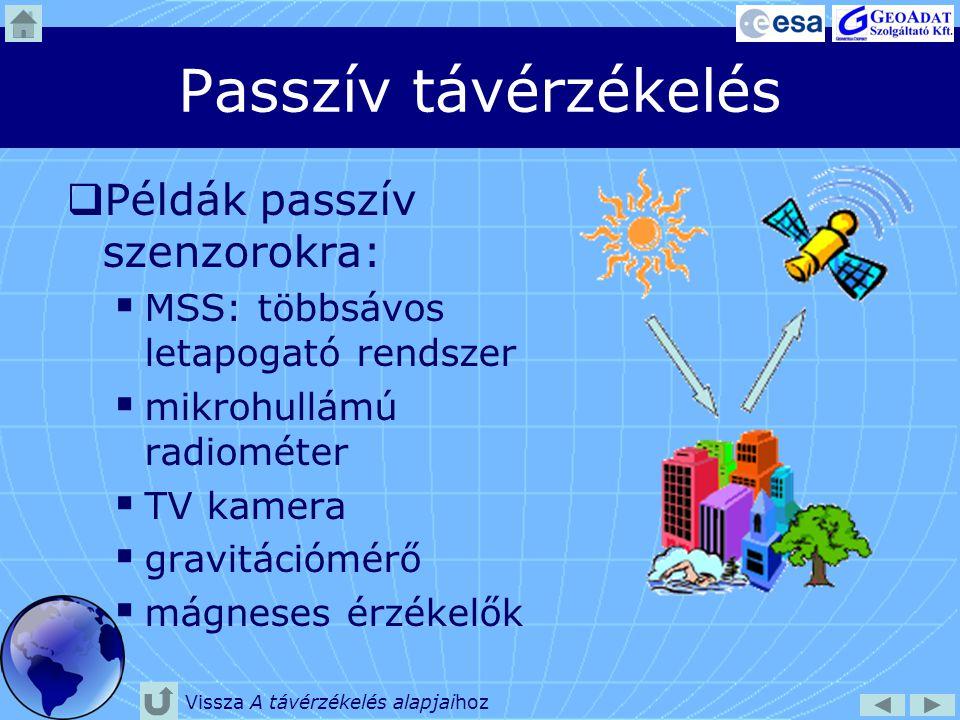 Passzív távérzékelés  Példák passzív szenzorokra:  MSS: többsávos letapogató rendszer  mikrohullámú radiométer  TV kamera  gravitációmérő  mágne