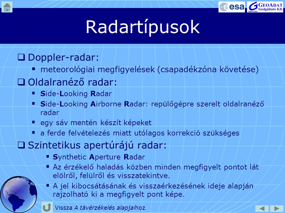 Radartípusok  Doppler-radar:  meteorológiai megfigyelések (csapadékzóna követése)  Oldalranéző radar:  Side-Looking Radar  Side-Looking Airborne