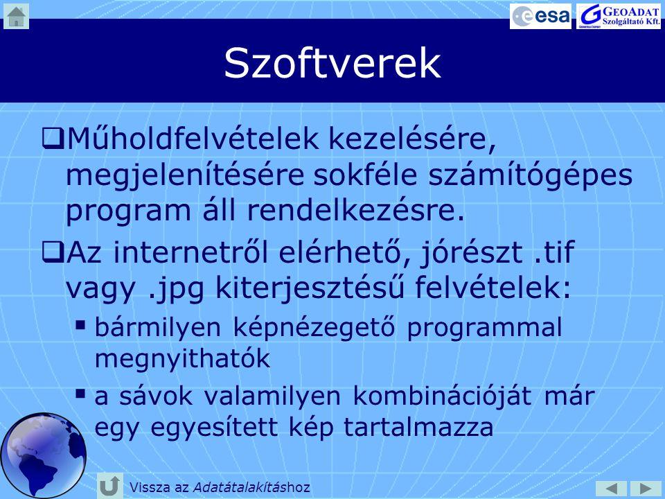 Szoftverek  Műholdfelvétel elemző programok:  ERDAS Imagine http://www.erdas.com http://www.erdas.com  ER Mapper http://www.erdas.com http://www.erdas.com  ENVI http://www.ittvis.com http://www.ittvis.com  IDRISI http://clarklabs.org http://clarklabs.org  Nyílt forráskódú, ingyenes szoftverek: −GRASS GIS http://grass.fbk.eu http://grass.fbk.eu −OSSIM http://www.ossim.org http://www.ossim.org Vissza az Adatátalakításhoz