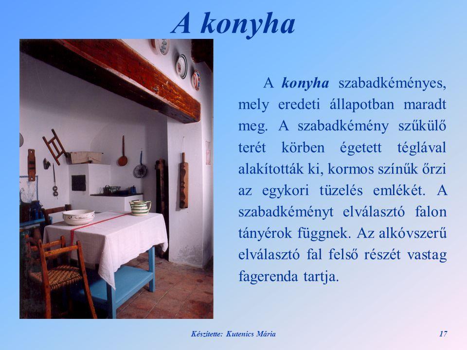 Készítette: Kutenics Mária17 A konyha A konyha szabadkéményes, mely eredeti állapotban maradt meg. A szabadkémény szűkülő terét körben égetett tégláva