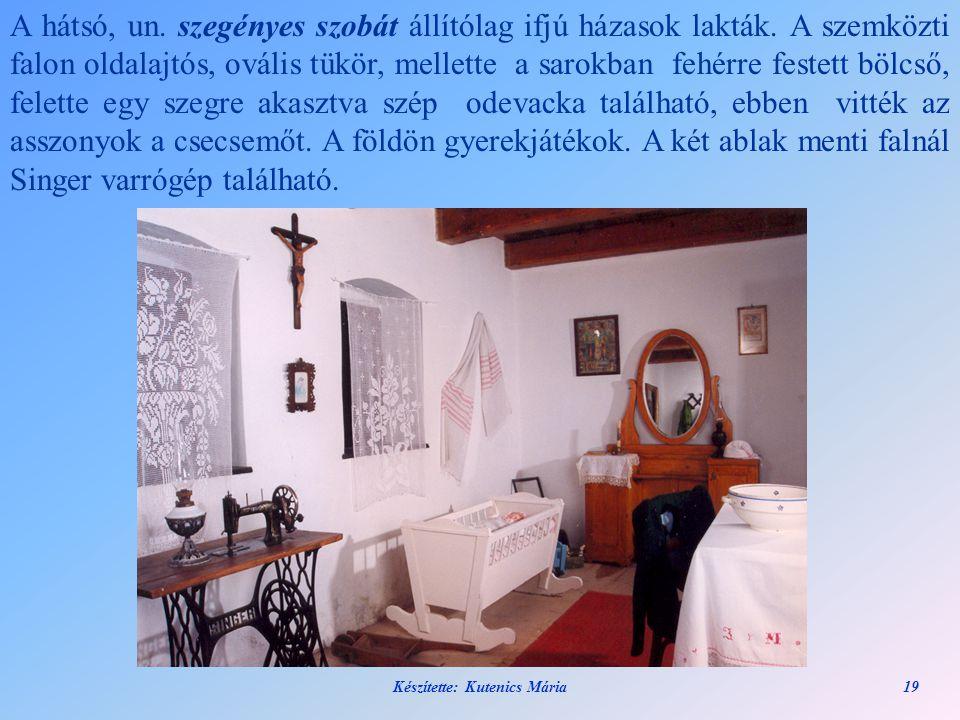 Készítette: Kutenics Mária19 A hátsó, un. szegényes szobát állítólag ifjú házasok lakták. A szemközti falon oldalajtós, ovális tükör, mellette a sarok