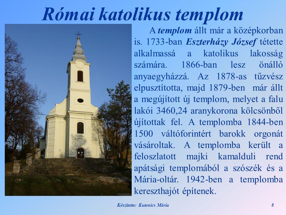 8 Római katolikus templom A templom állt már a középkorban is. 1733-ban Eszterházy József tétette alkalmassá a katolikus lakosság számára. 1866-ban le