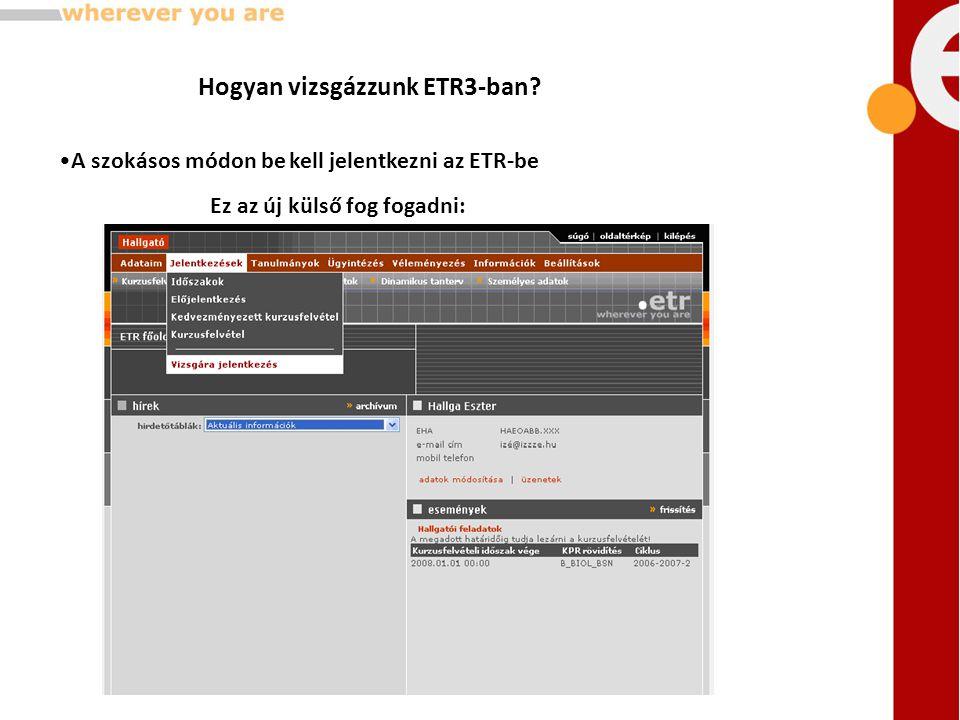 •A szokásos módon be kell jelentkezni az ETR-be Hogyan vizsgázzunk ETR3-ban.